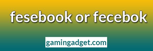 fesebook or fecebok