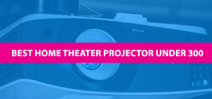 best home theater projector under 300