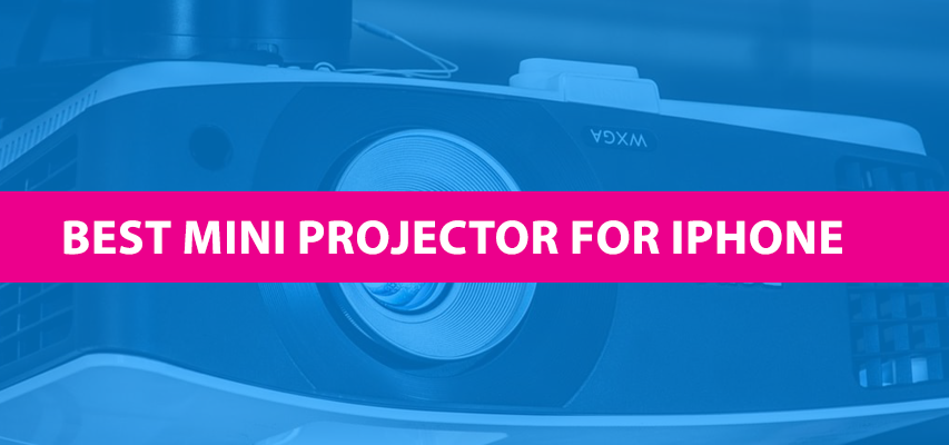 Best Mini Projector For Iphone