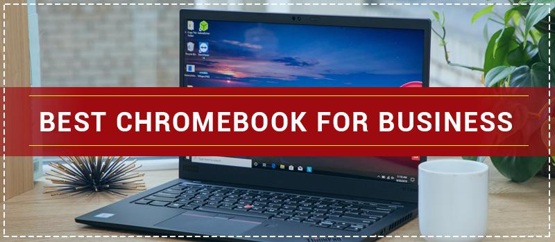 Best Chromebook For Business