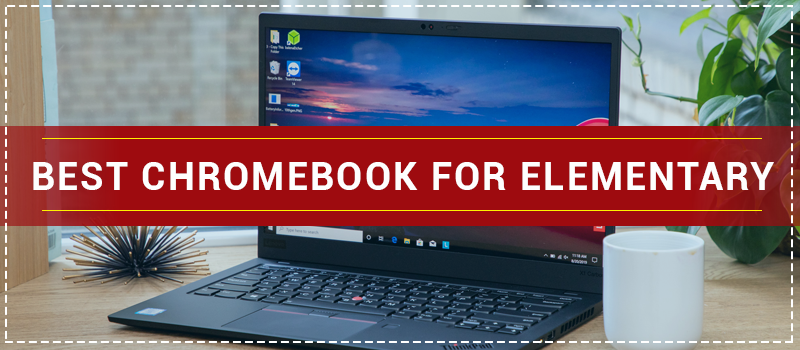 Best Chromebook For Elementary Students