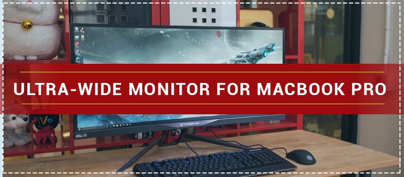 Best Ultra-Wide Monitor for MacBook Pro