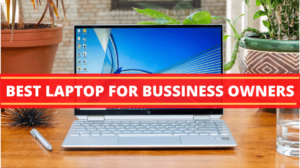BEST LAPTOP FOR BUSSINESS OWNERS