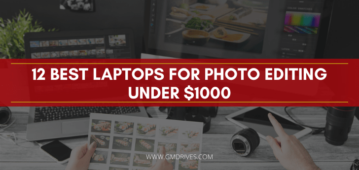 12 Best Laptops for Photo Editing Under $1000