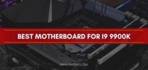 best motherboard i9 9900k