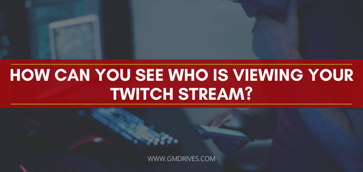 How-can-you-see-who-is-viewing-your-Twitch-Stream