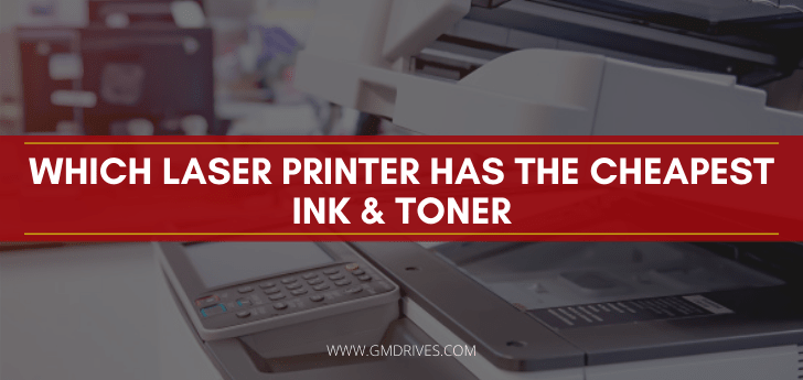 Which Laser Printer has the Cheapest Ink & Toner