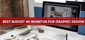 Best Budget 4K Monitor for Graphic Design