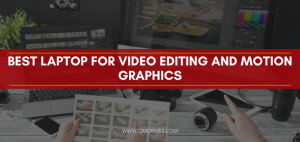 Best Laptop For Video Editing And Motion Graphics