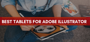 Best Tablets for Adobe Illustrator