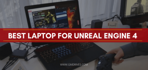 Best Laptop for Unreal Engine 4