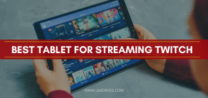 Best Tablet For Streaming Twitch