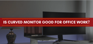 Is curved monitor good for office work?