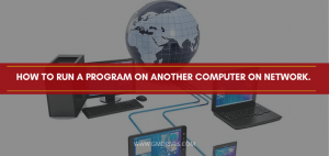 how to run a program on another computer on network.