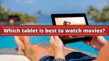 which tablet is best to watch movies